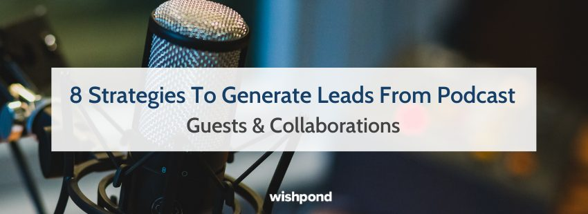 8 Strategies To Generate Leads From Podcast Guests & Collaborations