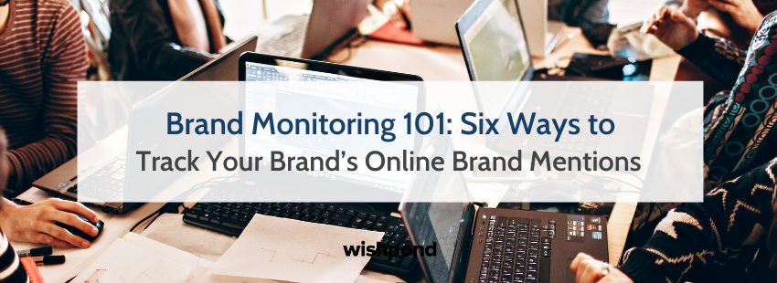 Brand Monitoring 101: Six Ways to Track Your Brand's Online Brand Mentions