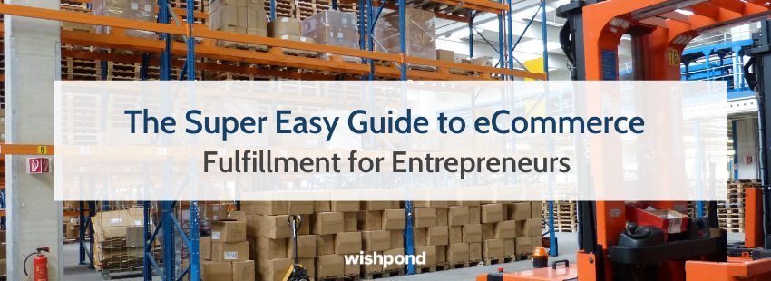 The Super Easy Guide to eCommerce Fulfillment for Entrepreneurs