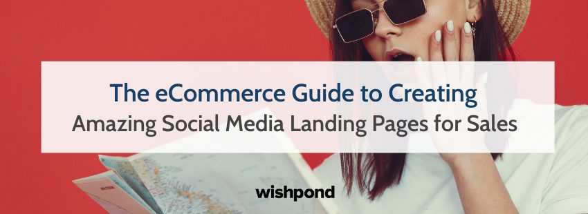 The eCommerce Guide to Amazing Social Media Landing Pages for Sales