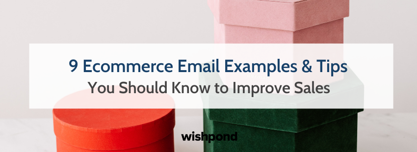 9 Ecommerce Email Examples & Tips You Should Know to Improve Sales