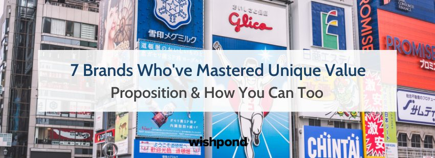 7 Brands Who've Mastered Unique Value Proposition & How You Can Too