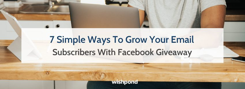 7 Simple Ways To Grow Your Email Subscribers With Facebook Giveaway