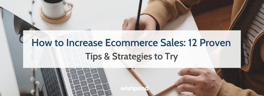 How to Increase Ecommerce Sales: 12 Proven Tips & Strategies to Try