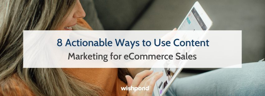 8 Actionable Ways to Use Content Marketing for eCommerce Sales
