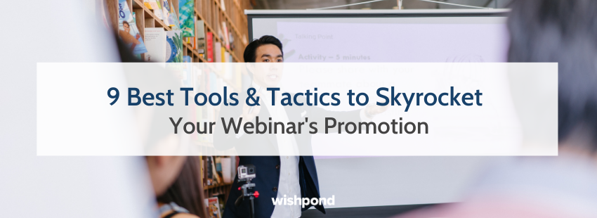 9 Best Tools & Tactics to Skyrocket Your Webinar's Promotion