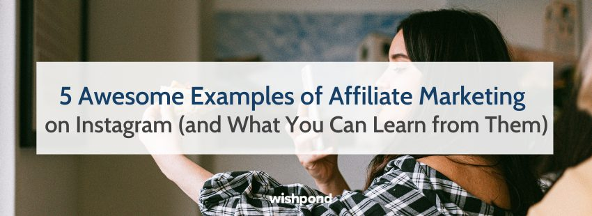 5 Awesome Examples of Affiliate Marketing on Instagram (and What You Can Learn from Them)
