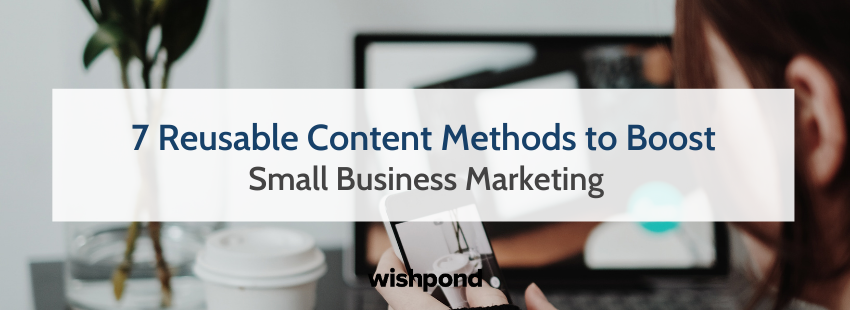 7 Reusable Content Methods to Boost Small Business Marketing