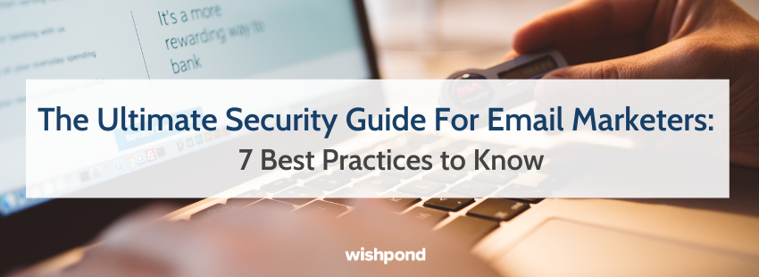 The Ultimate Security Guide For Email Marketers: 7 Best Practices to Know