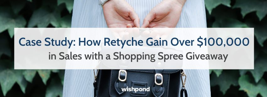 Case Study: How Retyche Gain Over $100,000 in Sales with a Shopping Spree Giveaway