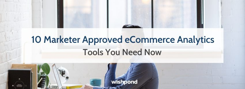 10 Marketer Approved eCommerce Analytics Tools You Need Now