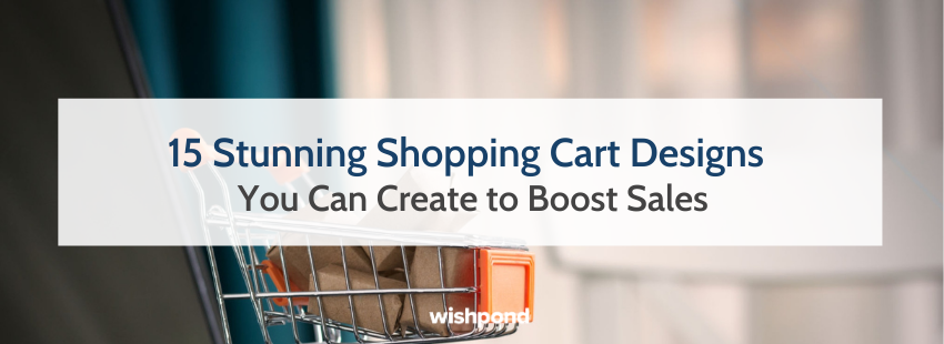 15 Stunning Shopping Cart Designs You Can Create to Boost Sales