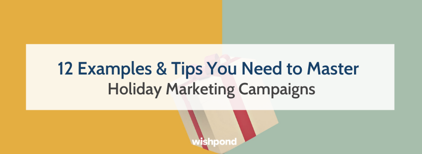 12 Examples & Tips You Need to Master Holiday Marketing Campaigns