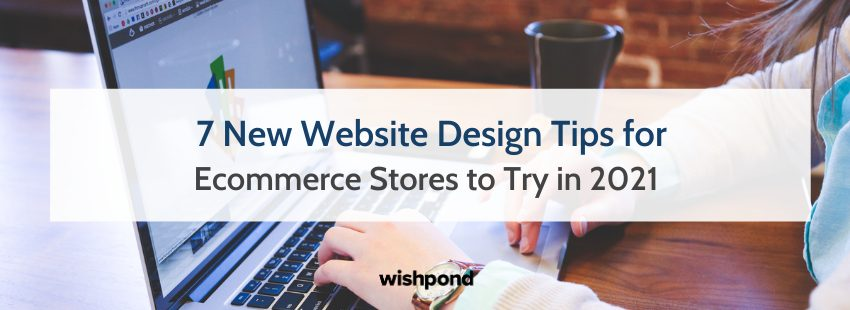 7 New Website Design Tips for Ecommerce Stores to Try in 2021