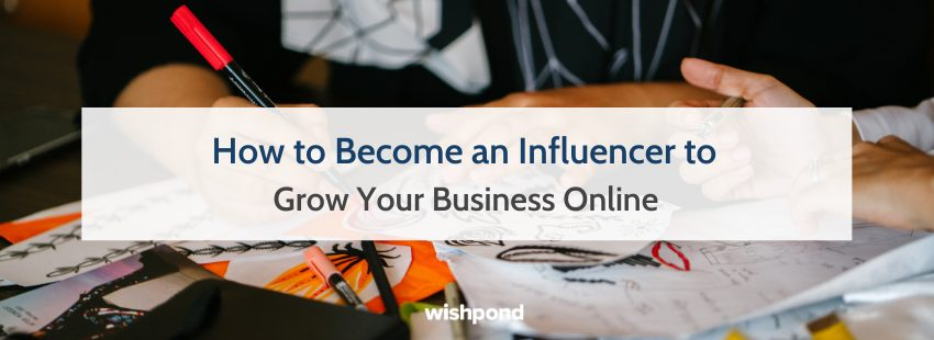 How to Become an Influencer to Grow Your Business Online