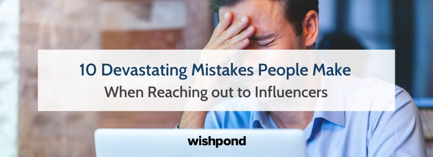 10 Devastating Mistakes People Make When Reaching out to Influencers