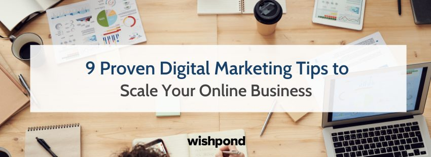 9 Proven Digital Marketing Tips to Scale Your Online Business