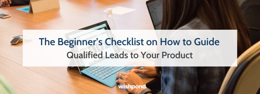 The Beginner's Checklist on How to Guide Qualified Leads to Your Product