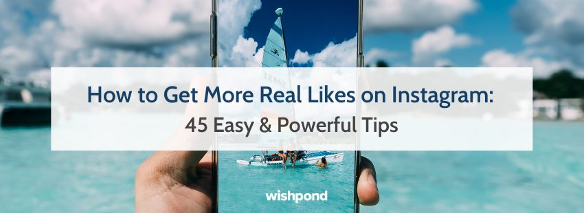 How to Get More Real Likes on Instagram: 45 Easy & Powerful Tips
