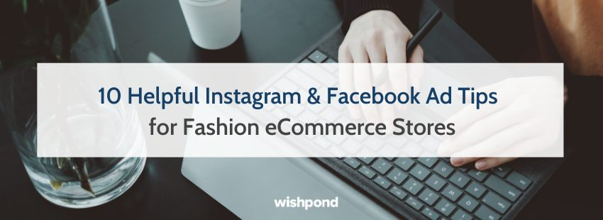 10 Helpful Instagram & Facebook Ad Tips for Fashion eCommerce Stores