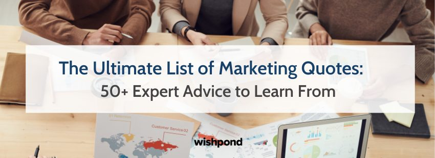 The Ultimate List of Marketing Quotes: 50+ Expert Advice to Learn From