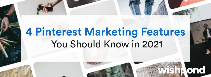 4 Pinterest Marketing Features You Should Know in 2021