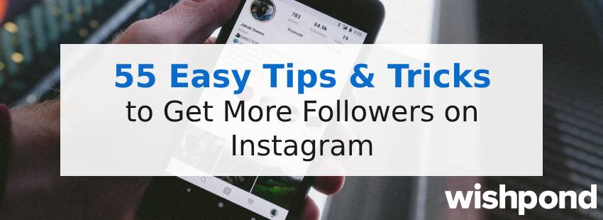 55 Easy Tips & Tricks to Get More Followers on Instagram