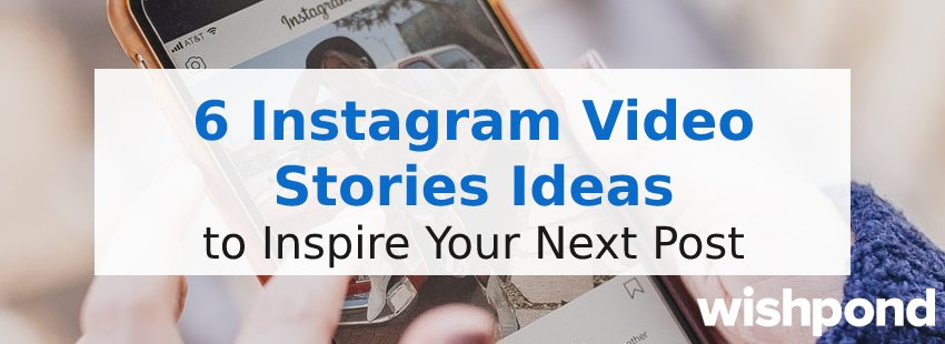 6 Instagram Video Stories Ideas to Inspire Your Next Post