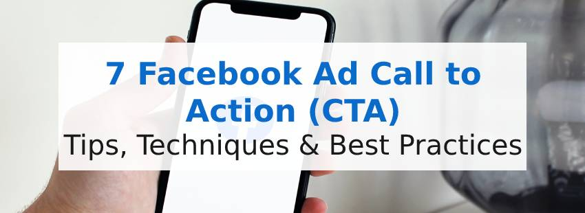 7 Facebook Ad Call to Action (CTA) Tips, Techniques & Best Practices