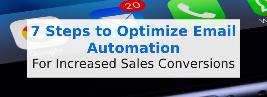 7 Steps to Optimize Email Automation for Increased Sales Conversions