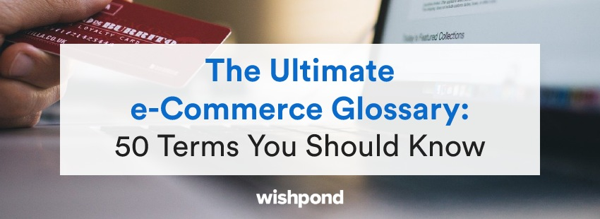The Ultimate e-Commerce Glossary: 50 e-Commerce Terms You Should Know