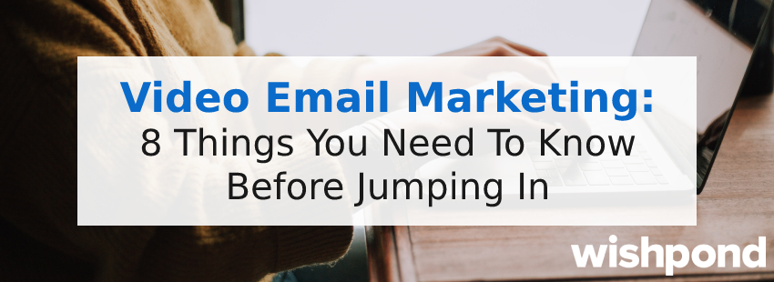 Video Email Marketing 8 Things You Need To Know Before Jumping In
