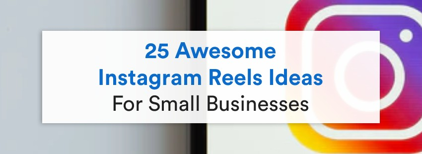 25 Awesome Instagram Reels Ideas For Small Businesses