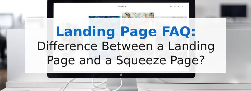 Landing Page FAQ: Landing Page vs Squeeze Page?