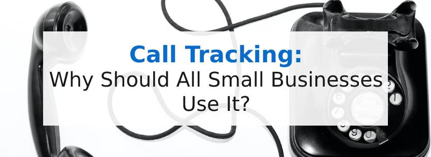 Call Tracking: Why Should All Small Businesses Use It?