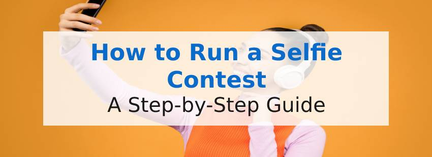 How to Run a Selfie Contest: A Step-by-Step Guide for Better Results