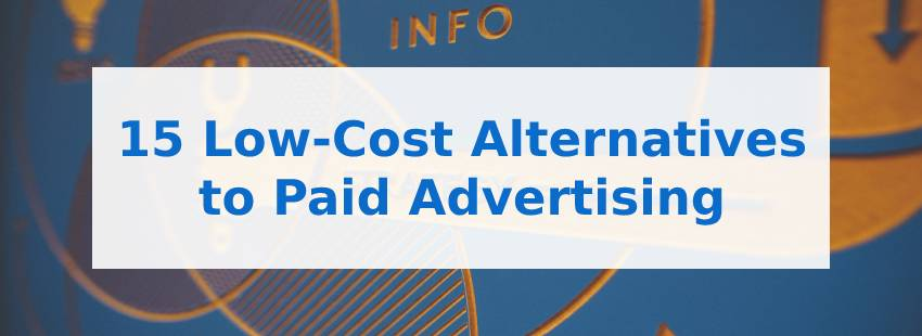 15 Low-Cost Alternatives to Paid Advertising