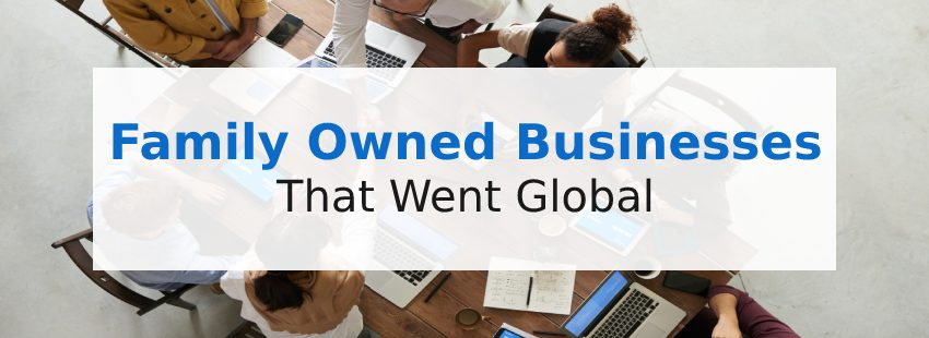 13 Family-Owned Businesses That Went Global