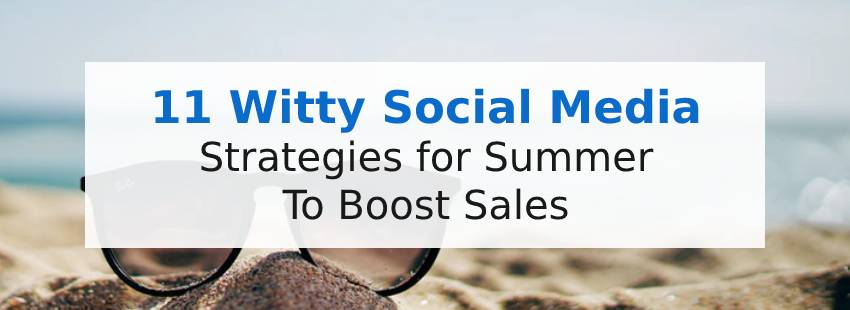 11 Witty Social Media Strategies for Summer To Boost Sales