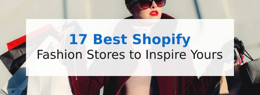 17 Best Shopify Fashion Stores to Inspire Yours