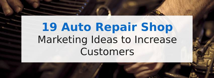 19 Auto Repair Shop Marketing Ideas to Increase Customers