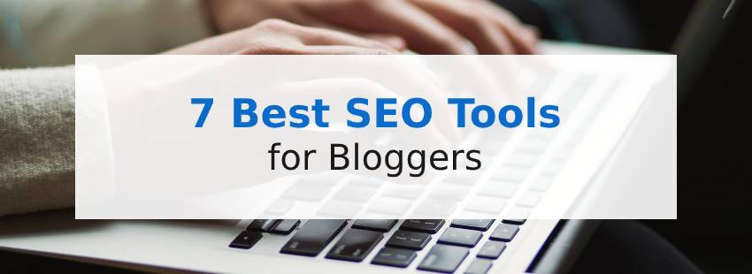 7 Best SEO Tools for Bloggers