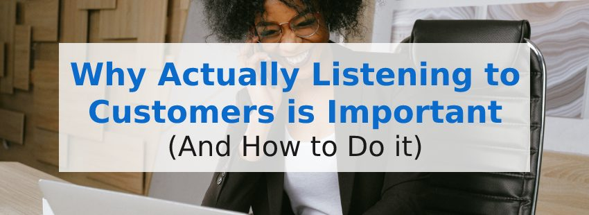 Why Actually Listening to Customers is Important (And How to Do it)