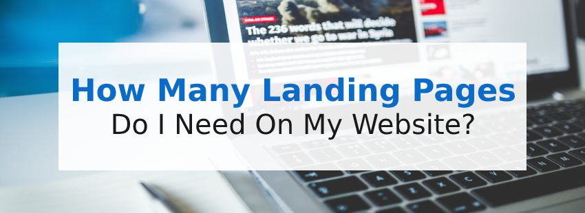How Many Landing Pages Do I Need On My Website? (Updated 2021)