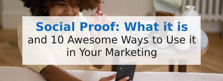 Social Proof: What it is & 10 Awesome Ways to Use it in Your Marketing