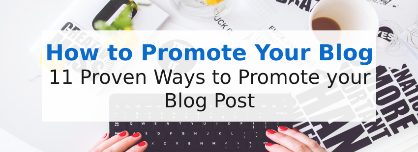 How to Promote Your Blog: 11 Proven Ways to Promote Your Blog Post