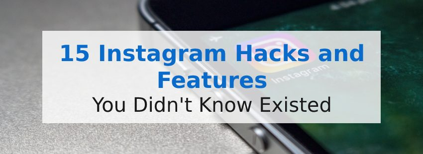 15 Instagram Hacks and Features You Didn't Know Existed