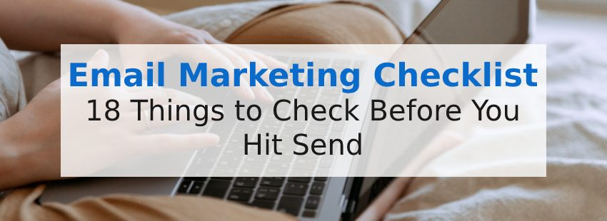 Email Marketing Checklist: 18 Things to Check Before You Hit 'Send'