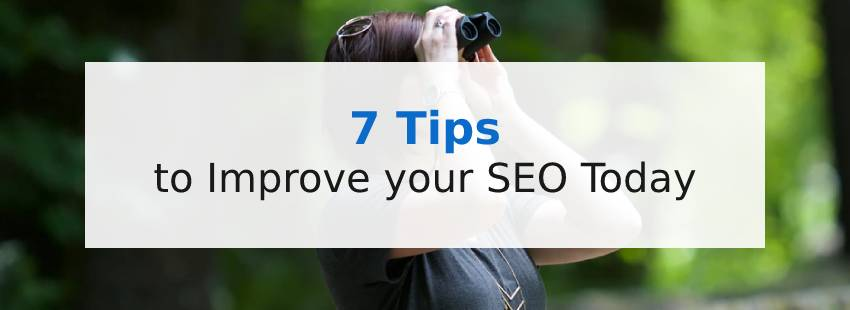 7 Tips to Improve your SEO Today