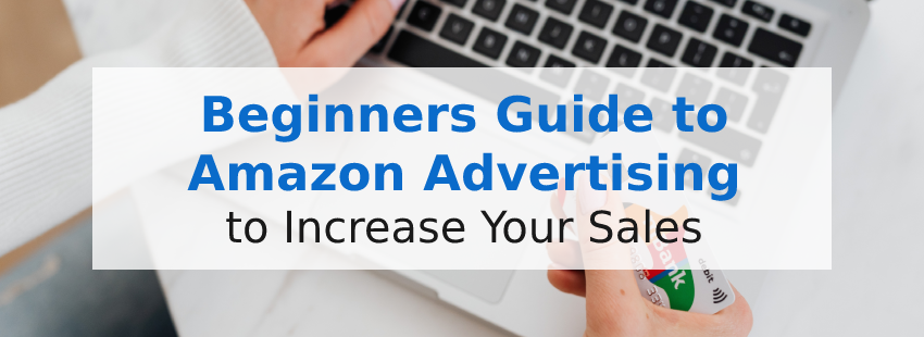 Complete Beginner's Guide to Amazon Advertising to Increase Your Sales